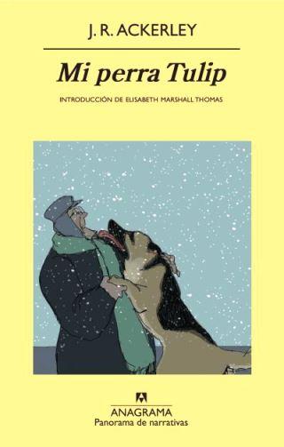 """Portada de """"Mi perra Tulip"""", la novela de J. R. Ackerley"""